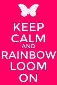 keep calm and rainbow loom on